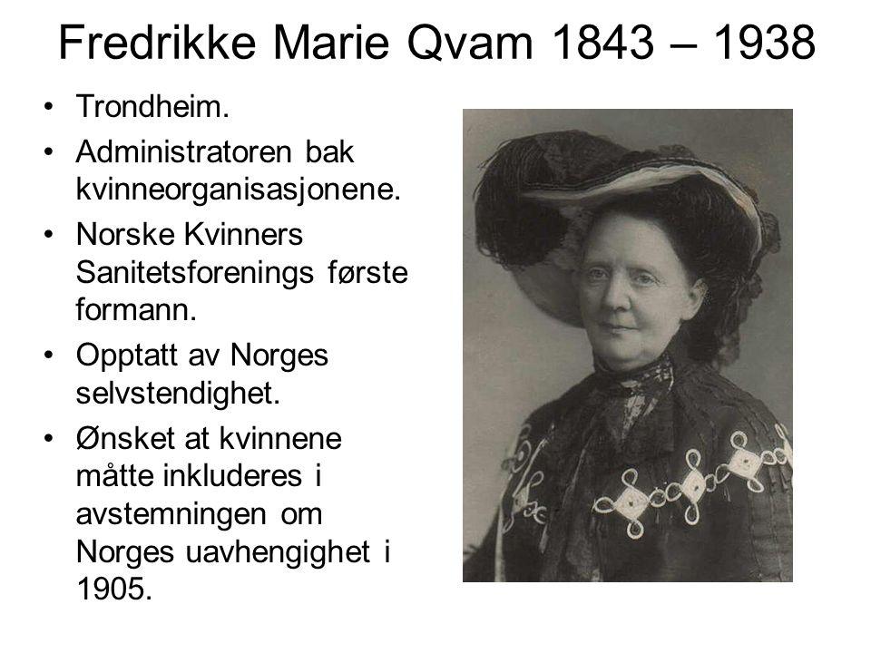 Fredrikke Marie Qvam 1843 – 1938 Trondheim.