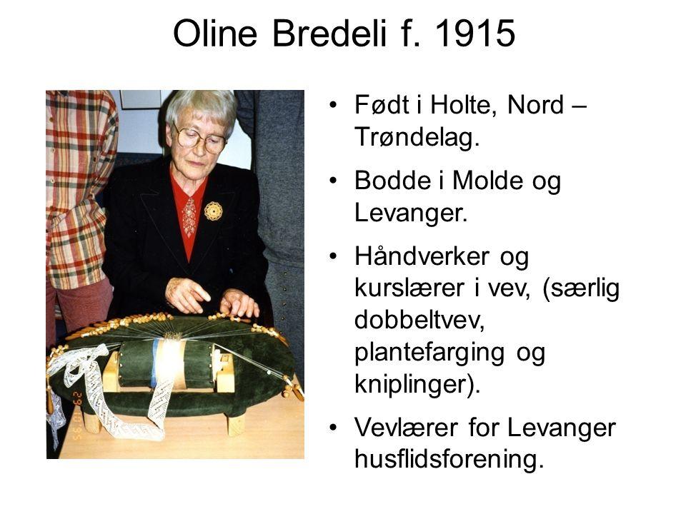 Oline Bredeli f. 1915 Født i Holte, Nord – Trøndelag.