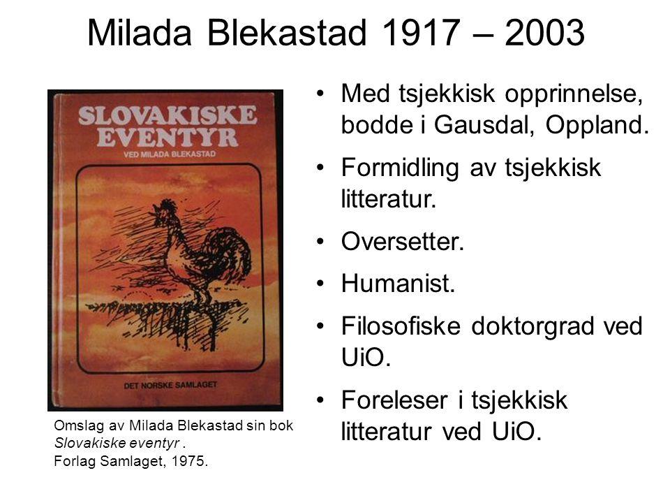 Milada Blekastad 1917 – 2003 Med tsjekkisk opprinnelse, bodde i Gausdal, Oppland. Formidling av tsjekkisk litteratur.