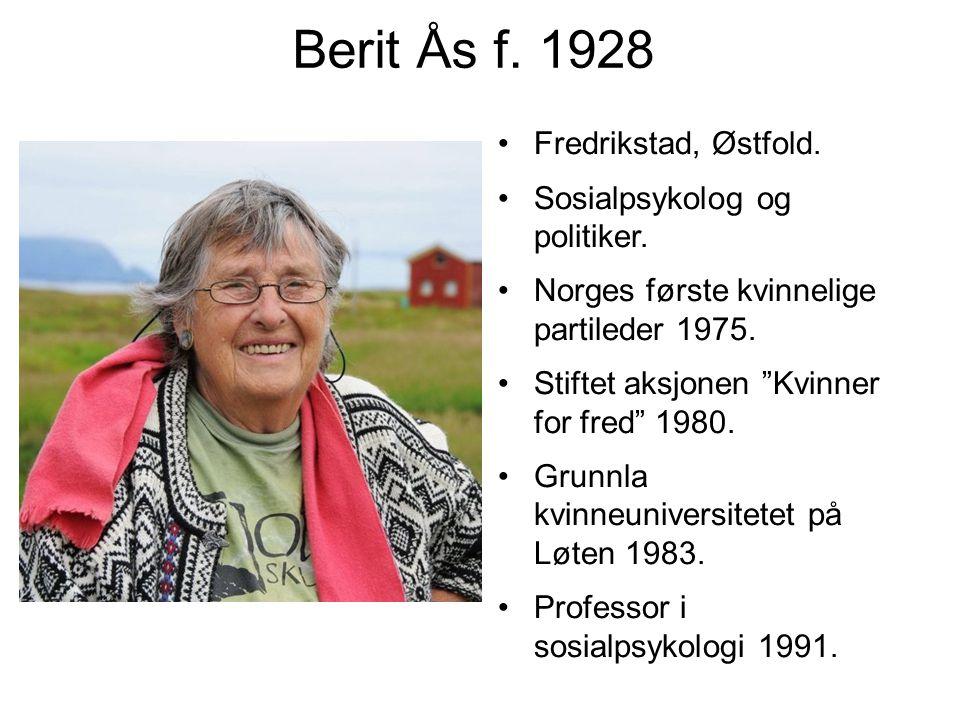Berit Ås f. 1928 Fredrikstad, Østfold. Sosialpsykolog og politiker.