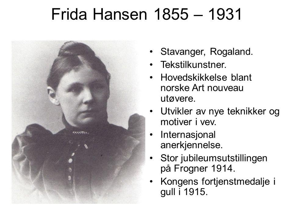 Frida Hansen 1855 – 1931 Stavanger, Rogaland. Tekstilkunstner.