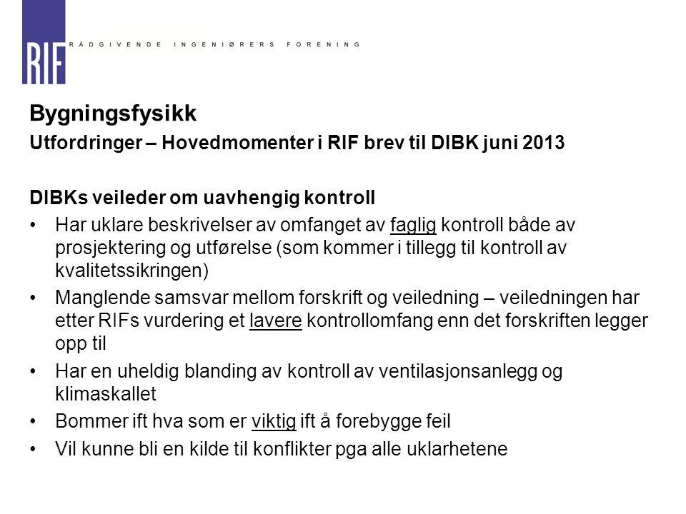 Bygningsfysikk Utfordringer – Hovedmomenter i RIF brev til DIBK juni 2013. DIBKs veileder om uavhengig kontroll.