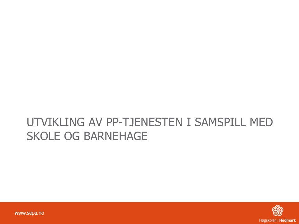 UTVIKLING AV PP-TJENESTEN I SAMSPILL MED SKOLE OG BARNEHAGE