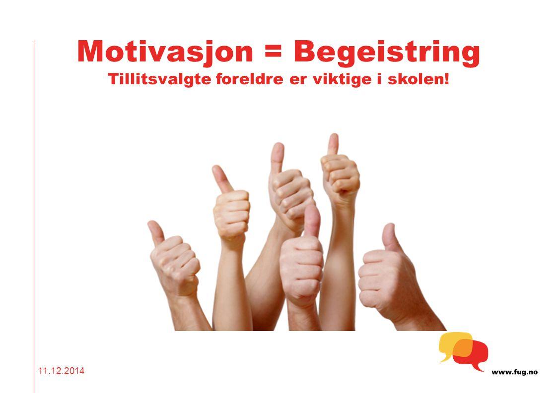 Motivasjon = Begeistring Tillitsvalgte foreldre er viktige i skolen!