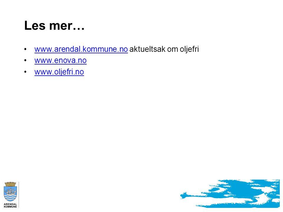 Les mer… www.arendal.kommune.no aktueltsak om oljefri www.enova.no