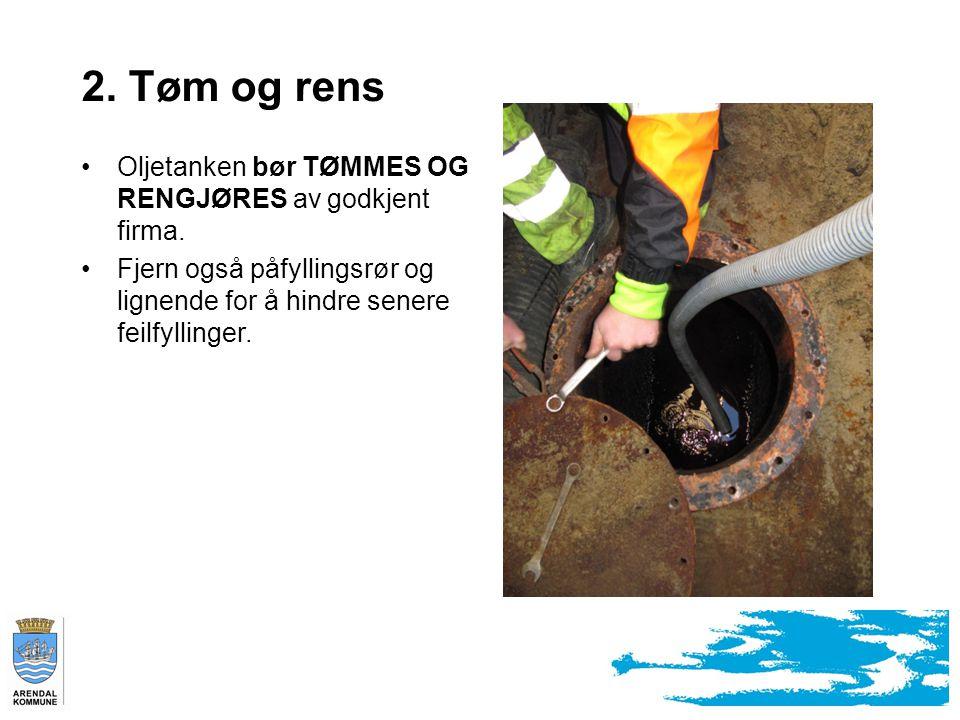 2. Tøm og rens Oljetanken bør TØMMES OG RENGJØRES av godkjent firma.