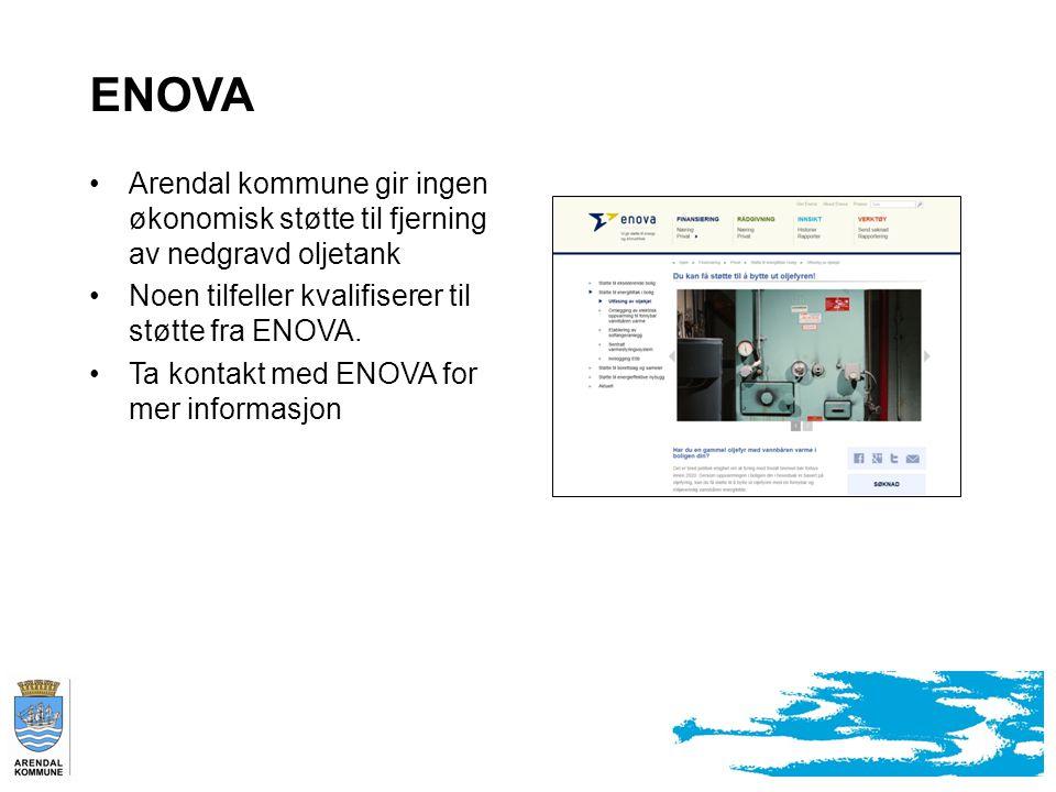ENOVA Arendal kommune gir ingen økonomisk støtte til fjerning av nedgravd oljetank. Noen tilfeller kvalifiserer til støtte fra ENOVA.