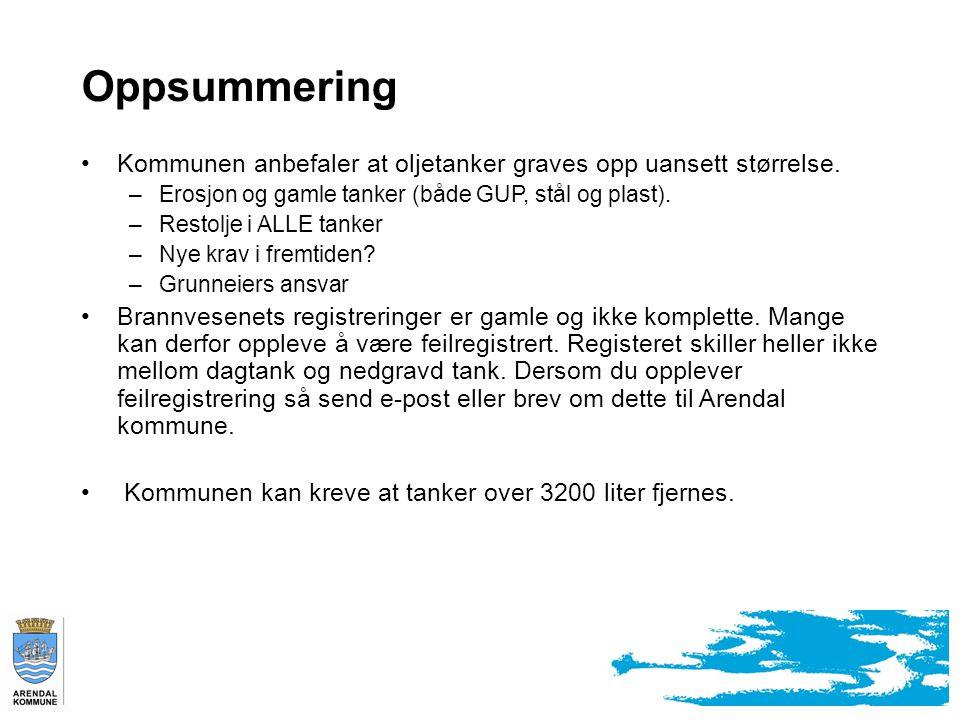 Oppsummering Kommunen anbefaler at oljetanker graves opp uansett størrelse. Erosjon og gamle tanker (både GUP, stål og plast).