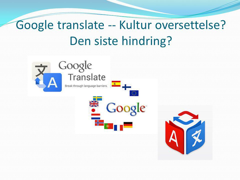 Google translate -- Kultur oversettelse Den siste hindring