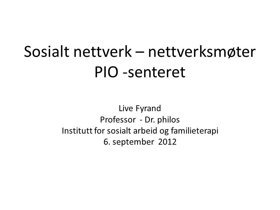 Sosialt nettverk – nettverksmøter PIO -senteret Live Fyrand Professor - Dr.