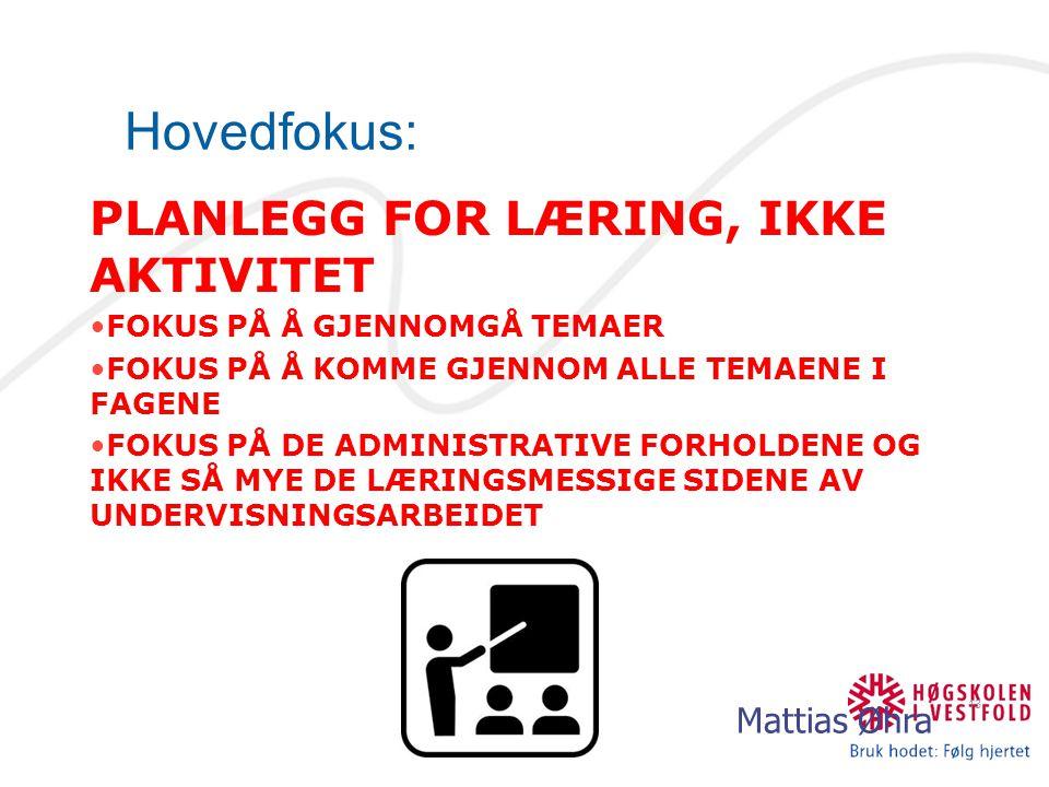 Hovedfokus: PLANLEGG FOR LÆRING, IKKE AKTIVITET Mattias Øhra