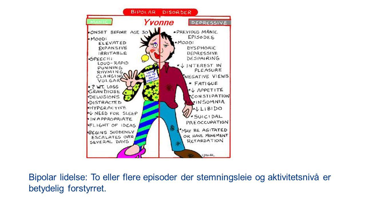 Bipolar lidelse: To eller flere episoder der stemningsleie og aktivitetsnivå er betydelig forstyrret.