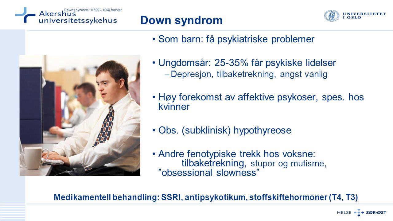 Downs syndrom: 1/ 800 – 1000 fødsler