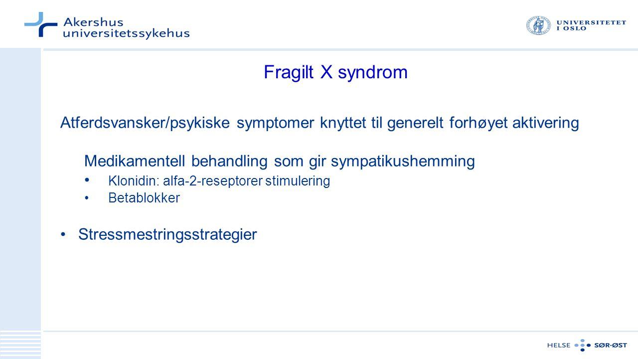 Fragilt X syndrom Atferdsvansker/psykiske symptomer knyttet til generelt forhøyet aktivering. Medikamentell behandling som gir sympatikushemming.