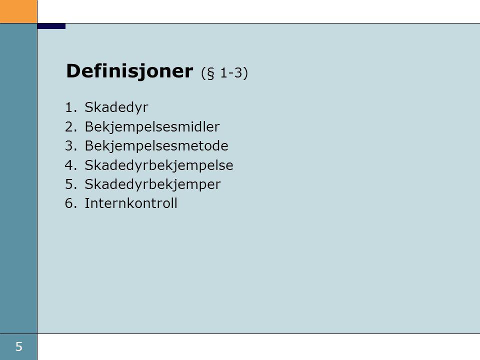 Definisjoner (§ 1-3) Skadedyr Bekjempelsesmidler Bekjempelsesmetode