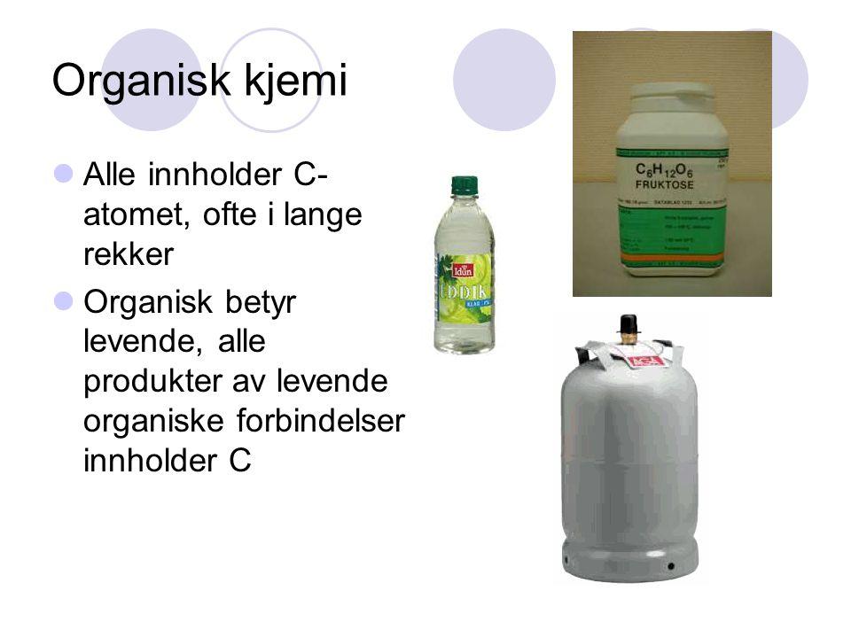Organisk kjemi Alle innholder C-atomet, ofte i lange rekker