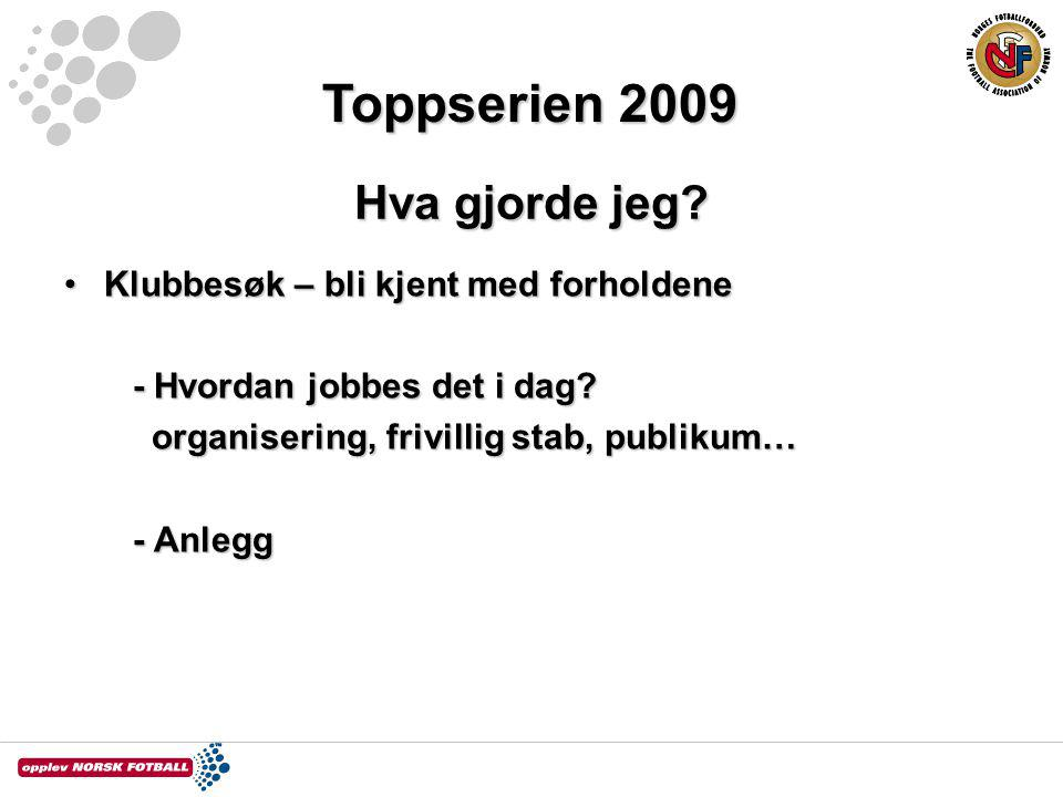 Toppserien 2009 Hva gjorde jeg Klubbesøk – bli kjent med forholdene