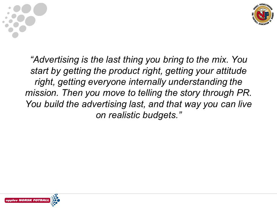 Advertising is the last thing you bring to the mix