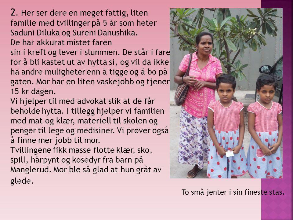 2. Her ser dere en meget fattig, liten familie med tvillinger på 5 år som heter Saduni Diluka og Sureni Danushika.