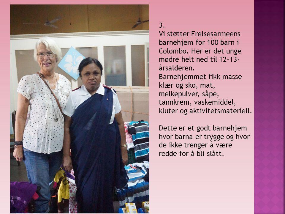 3. Vi støtter Frelsesarmeens barnehjem for 100 barn i Colombo. Her er det unge mødre helt ned til 12-13-årsalderen.