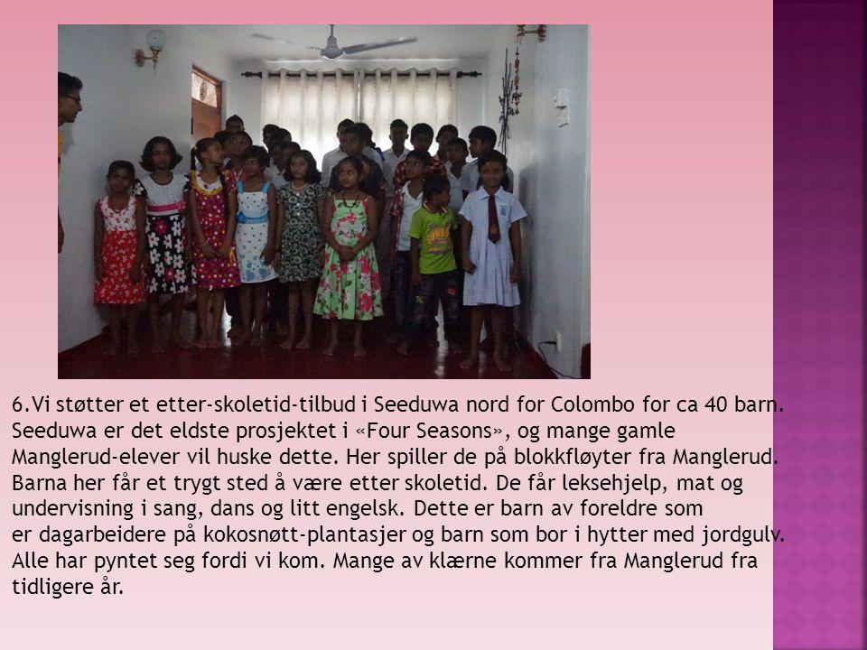 6.Vi støtter et etter-skoletid-tilbud i Seeduwa nord for Colombo for ca 40 barn.