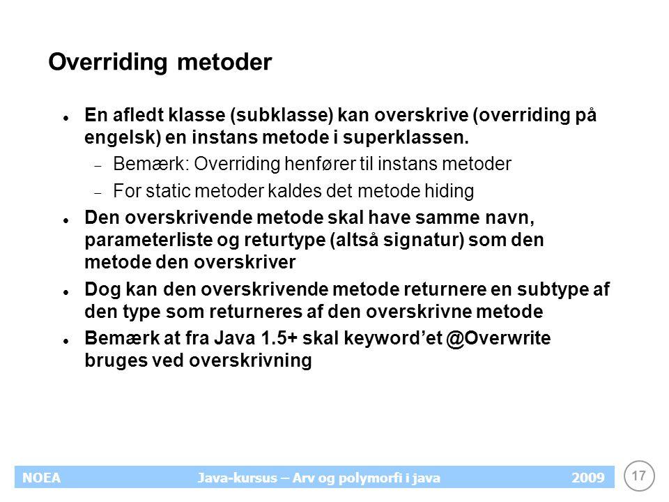 Overriding metoder En afledt klasse (subklasse) kan overskrive (overriding på engelsk) en instans metode i superklassen.
