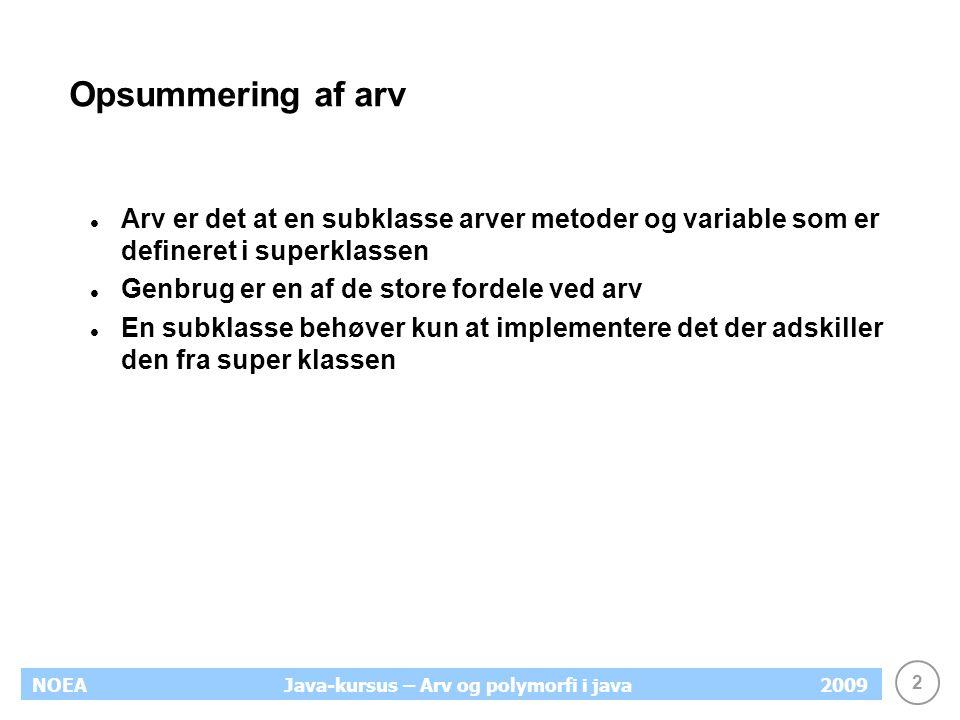 Opsummering af arv Arv er det at en subklasse arver metoder og variable som er defineret i superklassen.