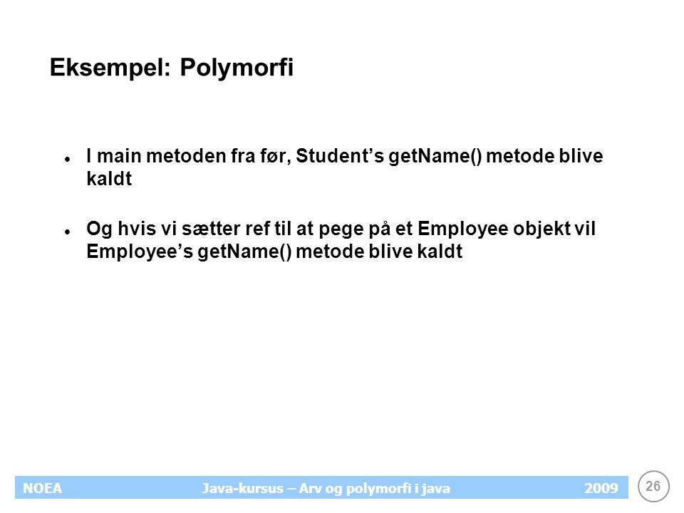 Eksempel: Polymorfi I main metoden fra før, Student's getName() metode blive kaldt.