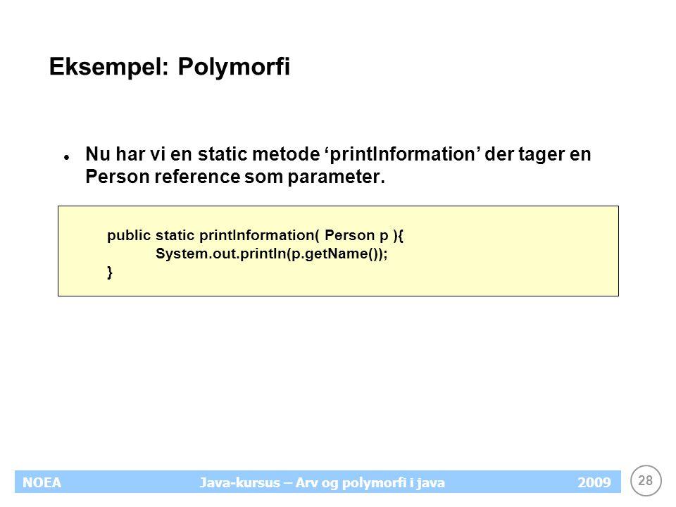 Eksempel: Polymorfi Nu har vi en static metode 'printInformation' der tager en Person reference som parameter.