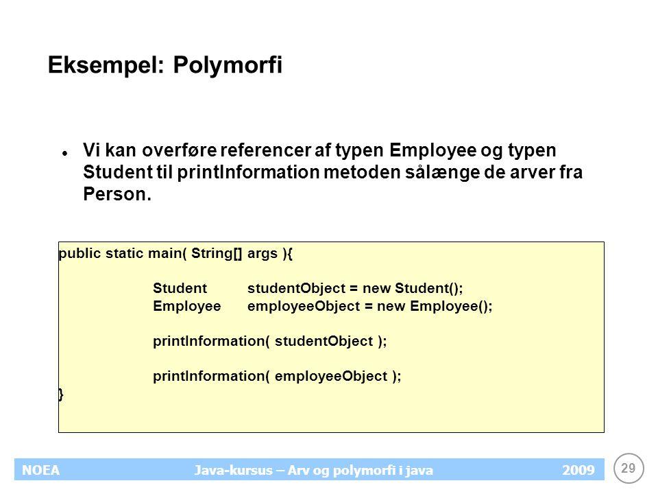 Eksempel: Polymorfi Vi kan overføre referencer af typen Employee og typen Student til printInformation metoden sålænge de arver fra Person.