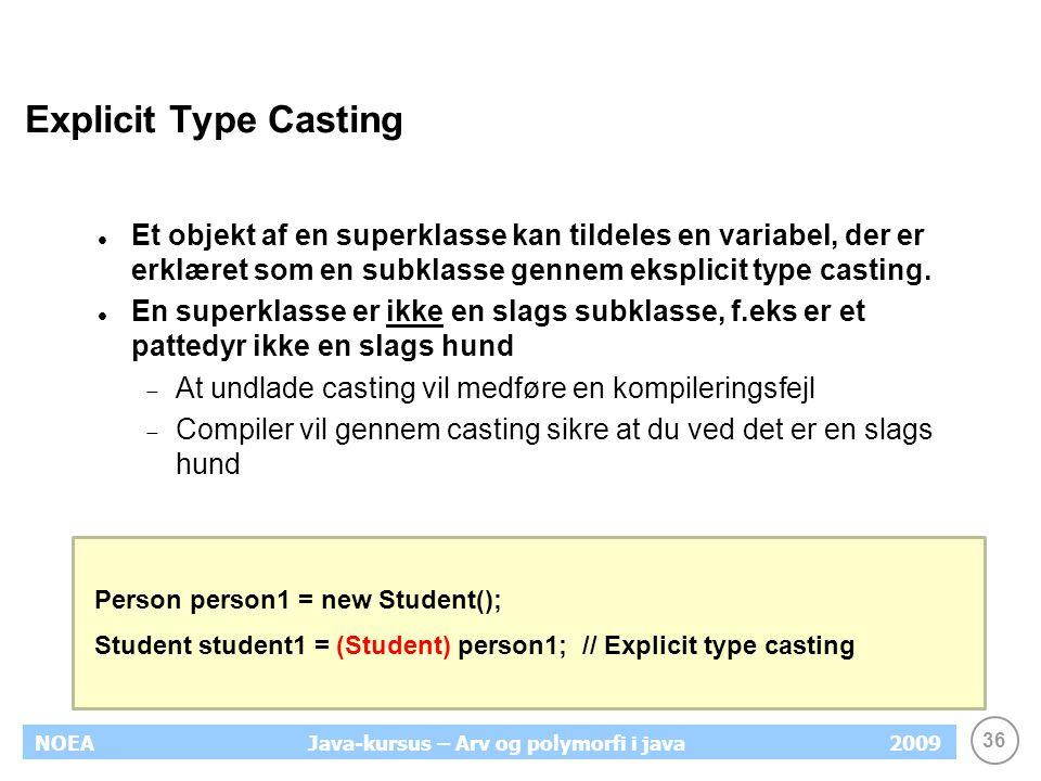 Explicit Type Casting Et objekt af en superklasse kan tildeles en variabel, der er erklæret som en subklasse gennem eksplicit type casting.