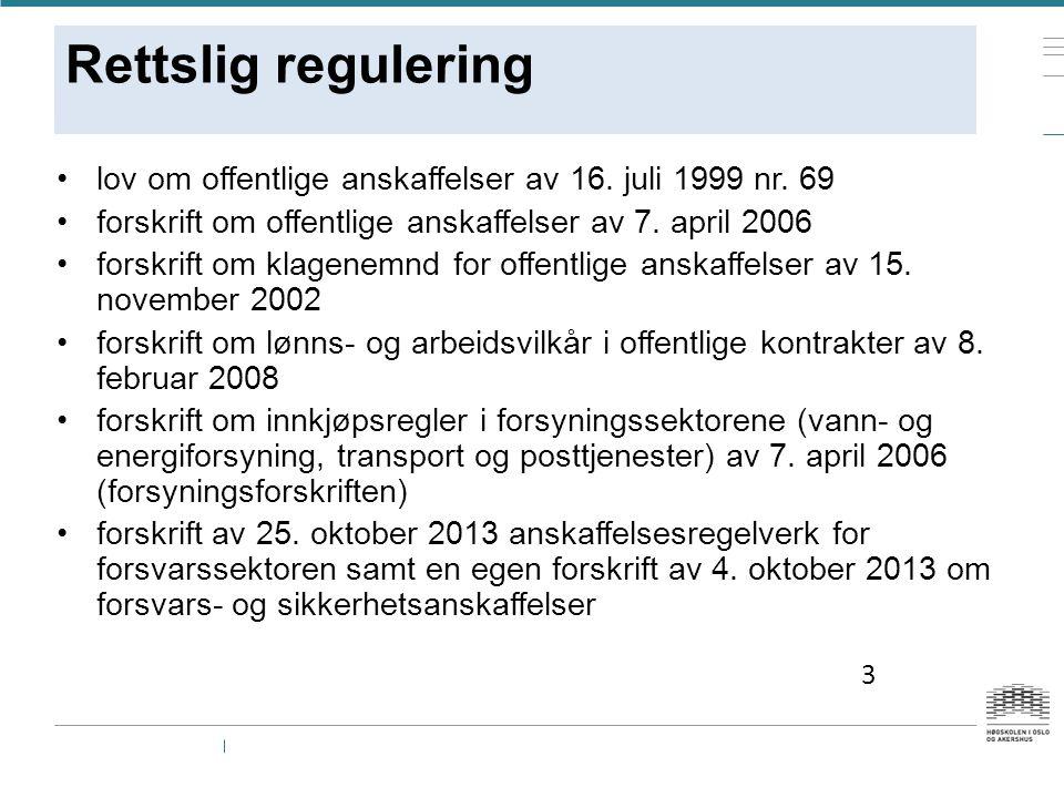 Rettslig regulering lov om offentlige anskaffelser av 16. juli 1999 nr. 69. forskrift om offentlige anskaffelser av 7. april 2006.