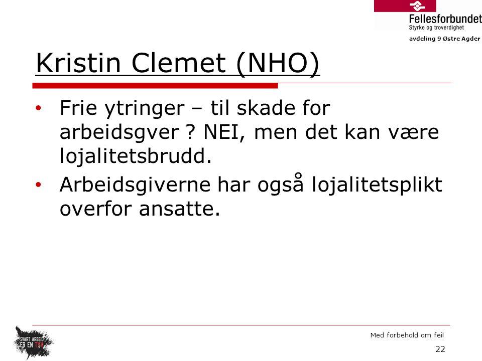 Kristin Clemet (NHO) Frie ytringer – til skade for arbeidsgver NEI, men det kan være lojalitetsbrudd.