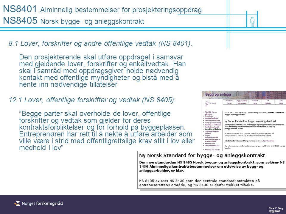 NS8401 Alminnelig bestemmelser for prosjekteringsoppdrag NS8405 Norsk bygge- og anleggskontrakt
