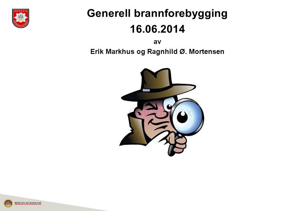 Generell brannforebygging Erik Markhus og Ragnhild Ø. Mortensen