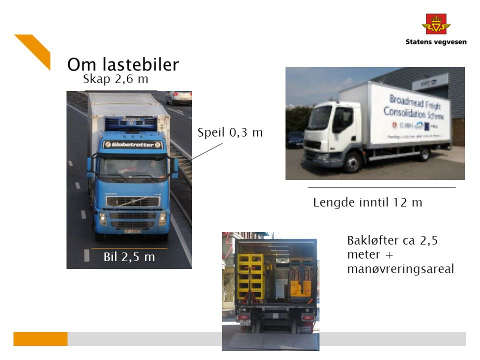 Om lastebiler Skap 2,6 m Speil 0,3 m Lengde inntil 12 m