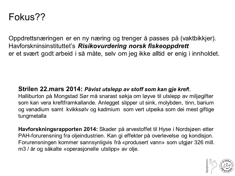 Fokus Oppdrettsnæringen er en ny næring og trenger å passes på (vaktbikkjer). Havforskninsinstituttet's Risikovurdering norsk fiskeoppdrett.