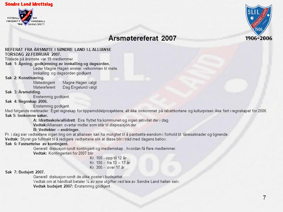 Årsmøtereferat 2007 REFERAT FRA ÅRSMØTE I SØNDRE LAND I.L ALLIANSE