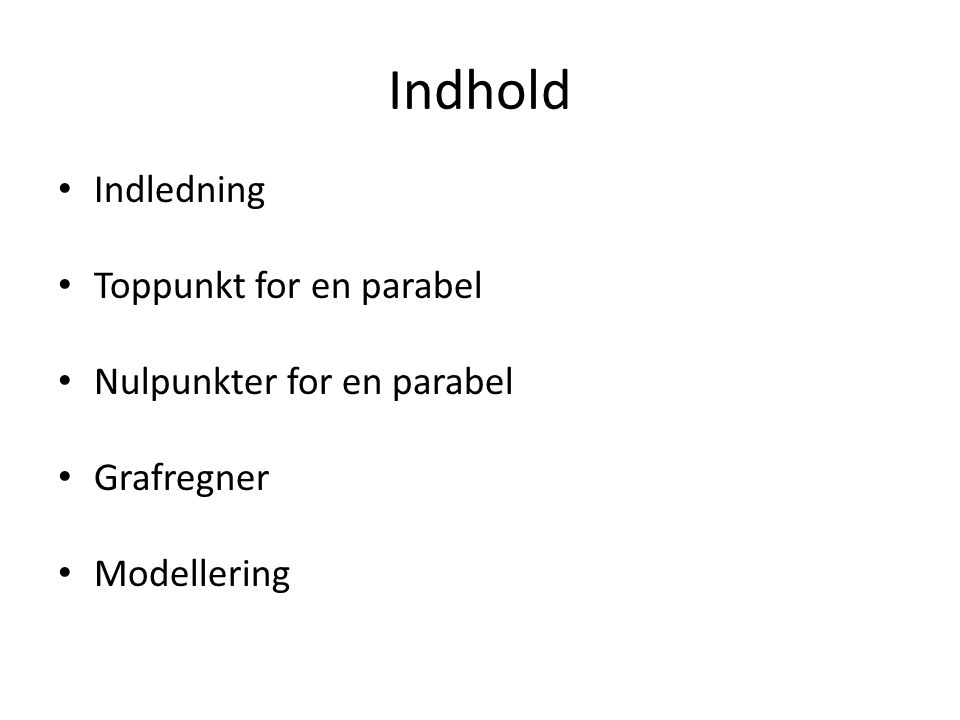 Indhold Indledning Toppunkt for en parabel Nulpunkter for en parabel