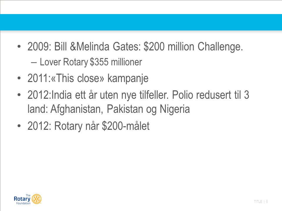 2009: Bill &Melinda Gates: $200 million Challenge.