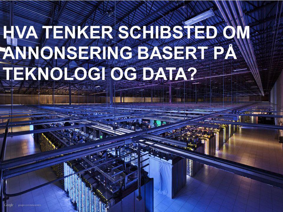 HVA TENKER SCHIBSTED OM ANNONSERING BASERT PÅ TEKNOLOGI OG DATA