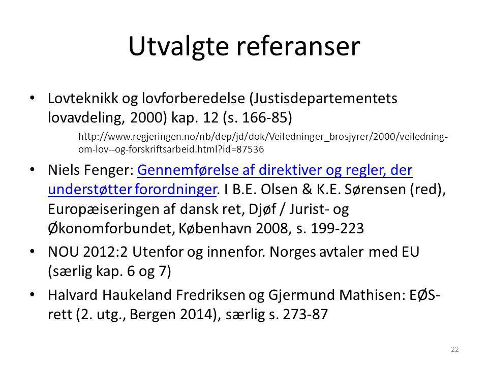 Utvalgte referanser Lovteknikk og lovforberedelse (Justisdepartementets lovavdeling, 2000) kap. 12 (s. 166-85)