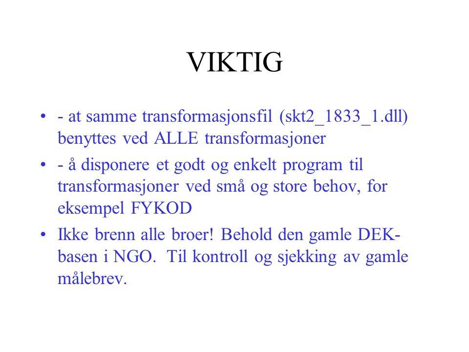 VIKTIG - at samme transformasjonsfil (skt2_1833_1.dll) benyttes ved ALLE transformasjoner.