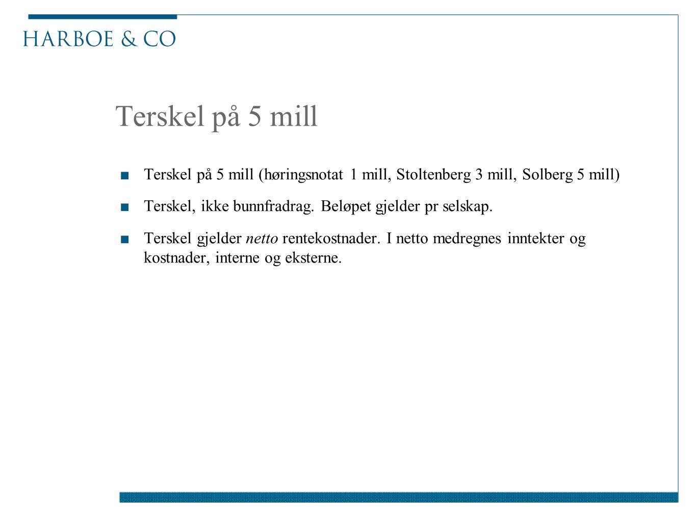 Terskel på 5 mill Terskel på 5 mill (høringsnotat 1 mill, Stoltenberg 3 mill, Solberg 5 mill) Terskel, ikke bunnfradrag. Beløpet gjelder pr selskap.