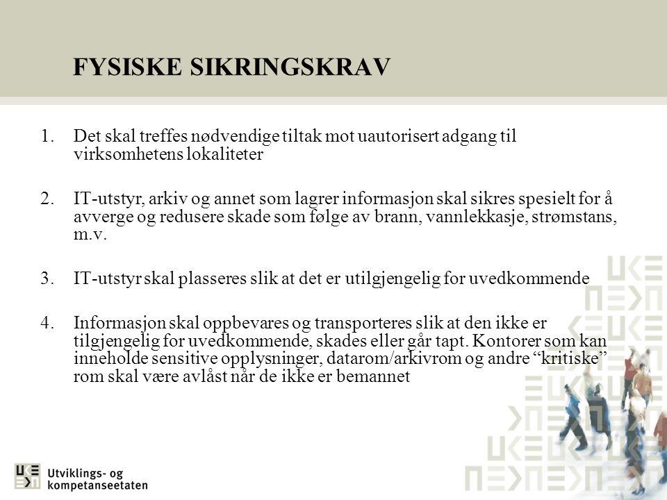 FYSISKE SIKRINGSKRAV 1. Det skal treffes nødvendige tiltak mot uautorisert adgang til virksomhetens lokaliteter.