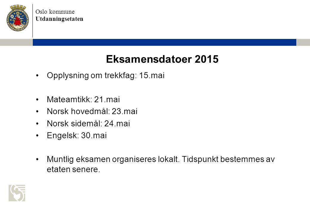 Eksamensdatoer 2015 Opplysning om trekkfag: 15.mai Mateamtikk: 21.mai