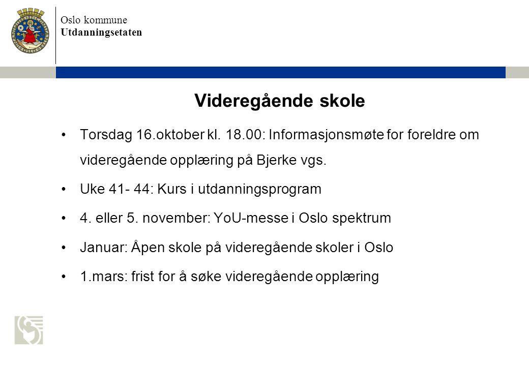 Videregående skole Torsdag 16.oktober kl. 18.00: Informasjonsmøte for foreldre om videregående opplæring på Bjerke vgs.