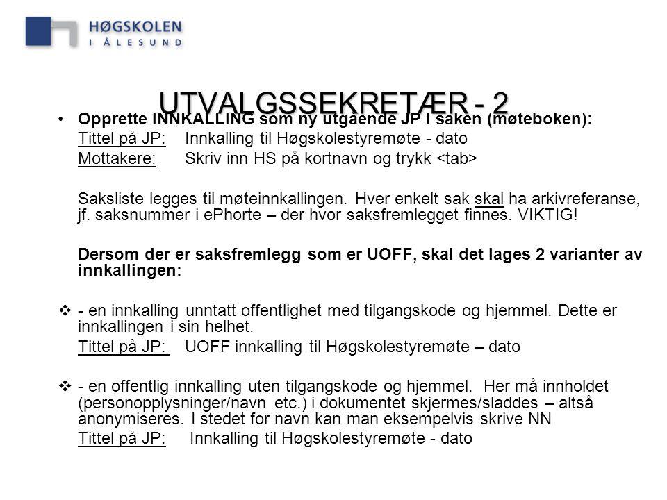 UTVALGSSEKRETÆR - 2 Opprette INNKALLING som ny utgående JP i saken (møteboken): Tittel på JP: Innkalling til Høgskolestyremøte - dato.