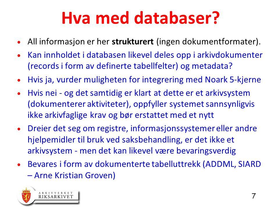 Hva med databaser All informasjon er her strukturert (ingen dokumentformater).