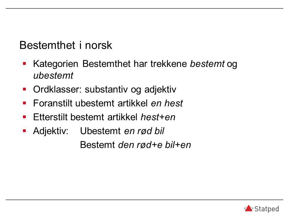 Bestemthet i norsk Kategorien Bestemthet har trekkene bestemt og ubestemt. Ordklasser: substantiv og adjektiv.